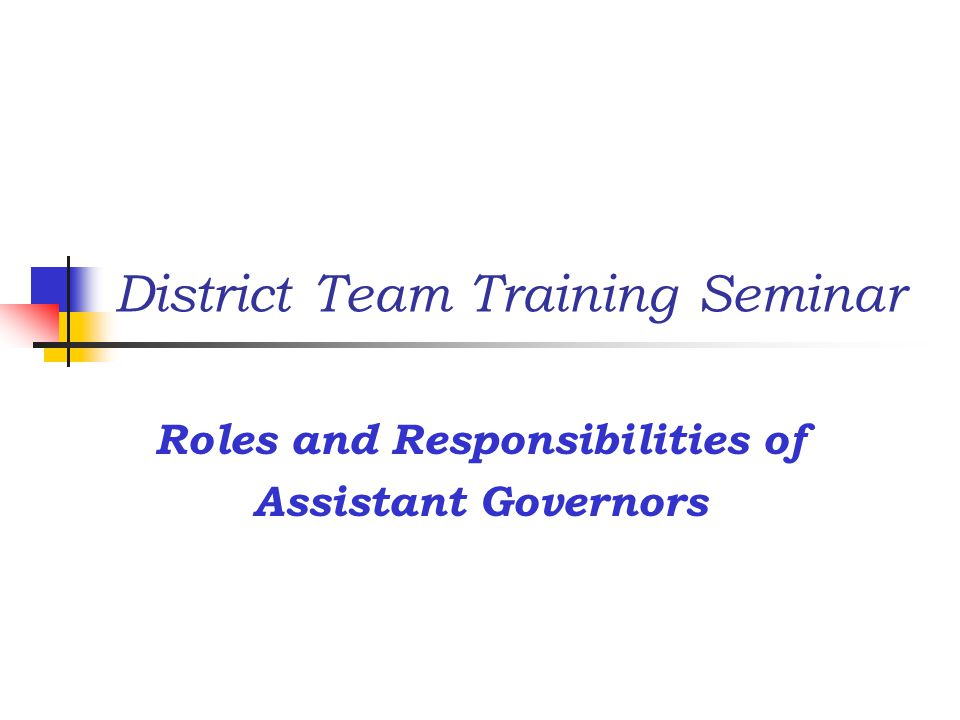 District Team Training Seminar Roles and Responsibilities of Assistant Governors