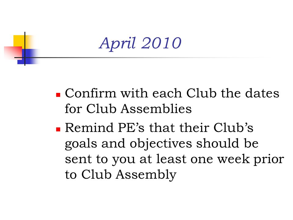 April 2010 Confirm with each Club the dates for Club Assemblies Remind PE's that their Club's goals and objectives should be sent to you at least one week prior to Club Assembly