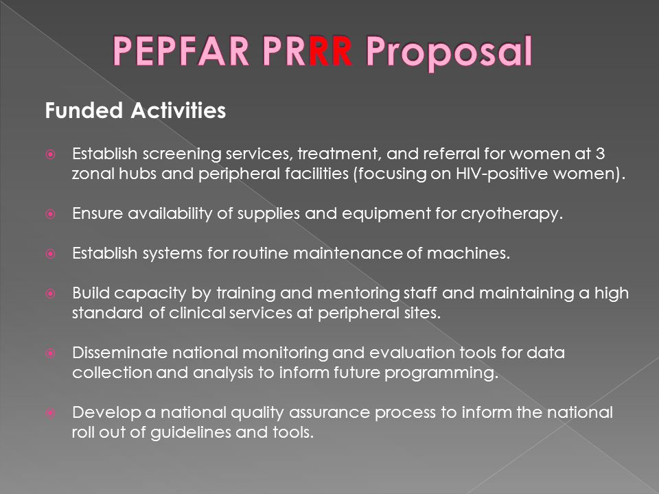 Funded Activities  Establish screening services, treatment, and referral for women at 3 zonal hubs and peripheral facilities (focusing on HIV-positive women).
