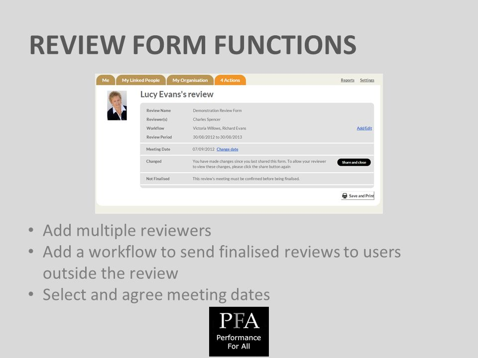 REVIEW FORM FUNCTIONS Add multiple reviewers Add a workflow to send finalised reviews to users outside the review Select and agree meeting dates
