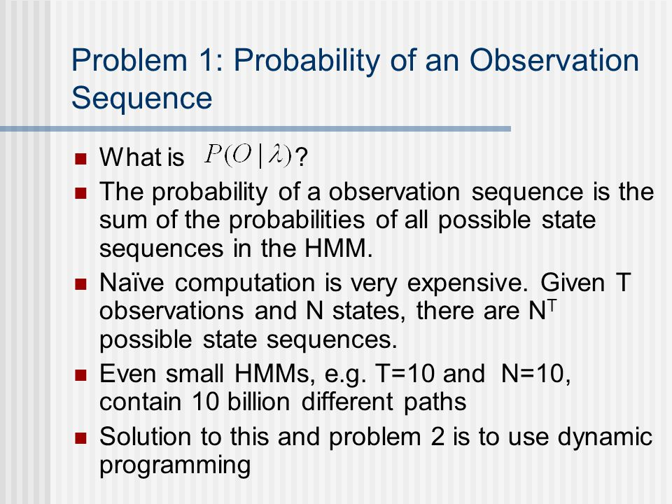 Problem 1: Probability of an Observation Sequence What is .