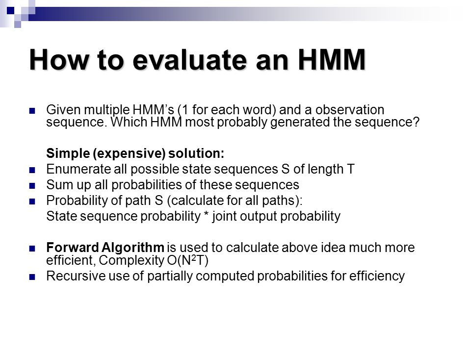 How to evaluate an HMM Given multiple HMM's (1 for each word) and a observation sequence.