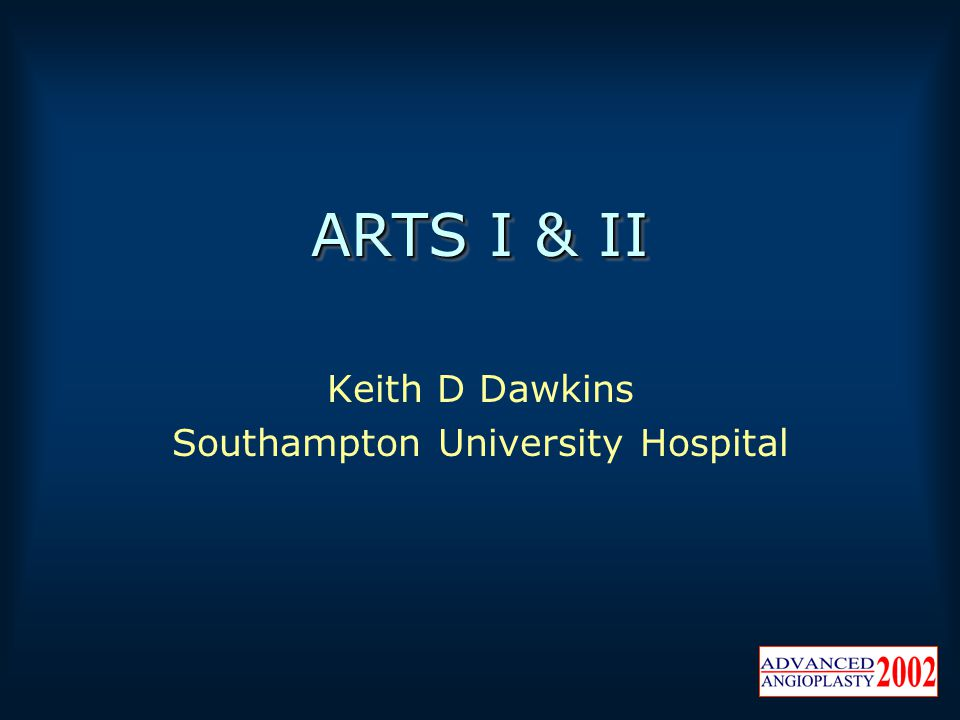 ARTS I & II Keith D Dawkins Southampton University Hospital