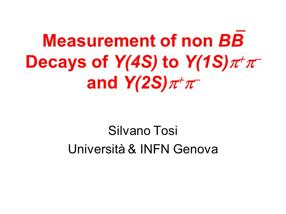 Measurement of non BB Decays of Y(4S) to Y(1S)     and Y(2S)     Silvano Tosi Università & INFN Genova