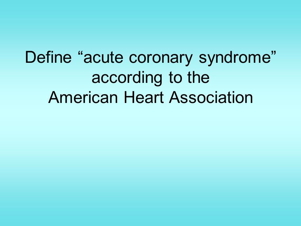Define acute coronary syndrome according to the American Heart Association