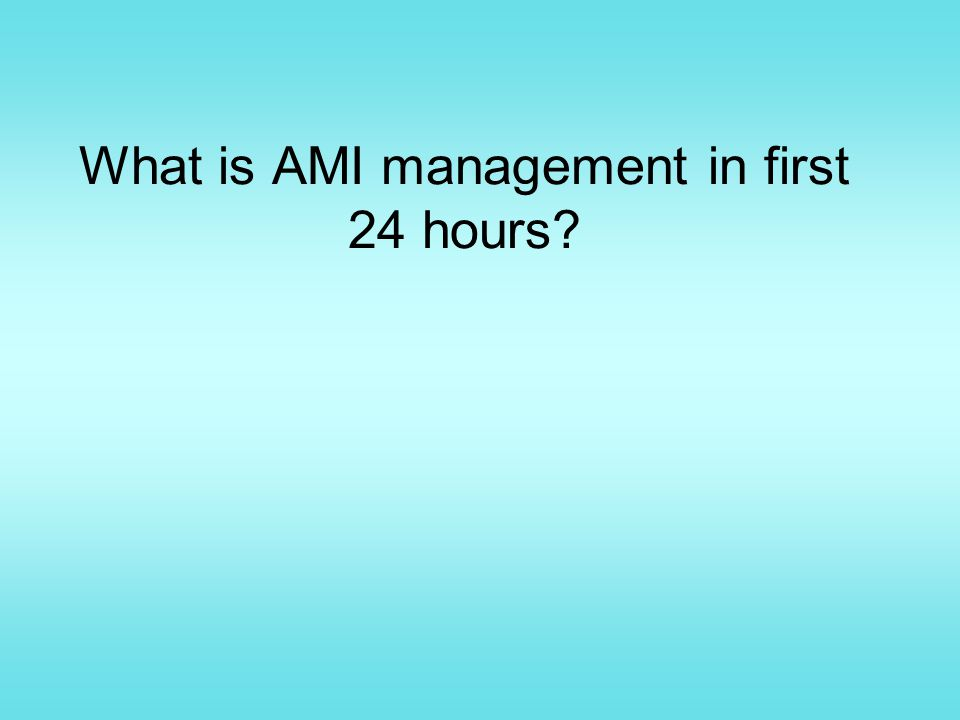 What is AMI management in first 24 hours