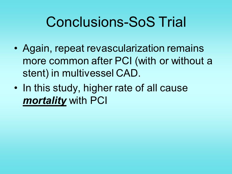 Conclusions-SoS Trial Again, repeat revascularization remains more common after PCI (with or without a stent) in multivessel CAD.