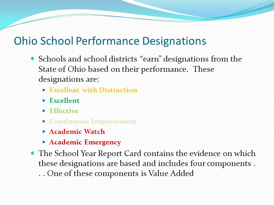 Ohio School Performance Designations Schools and school districts earn designations from the State of Ohio based on their performance.