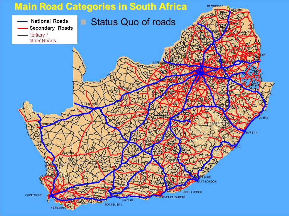 National Roads Secondary Roads Tertiary / other Roads Main Road Categories in South Africa Status Quo of roads