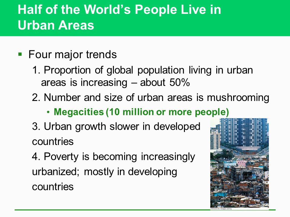 Half of the World's People Live in Urban Areas  Four major trends 1.