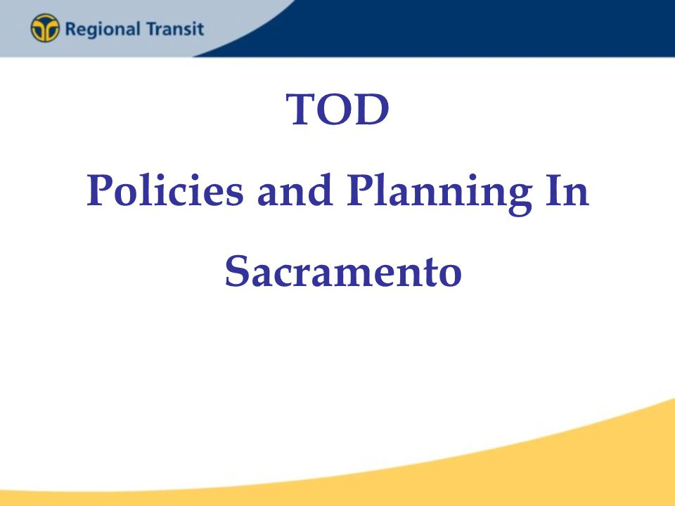 TOD Policies and Planning In Sacramento