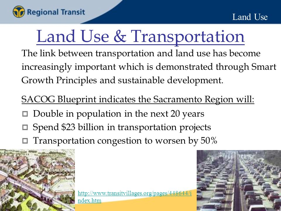 Land Use & Transportation The link between transportation and land use has become increasingly important which is demonstrated through Smart Growth Principles and sustainable development.
