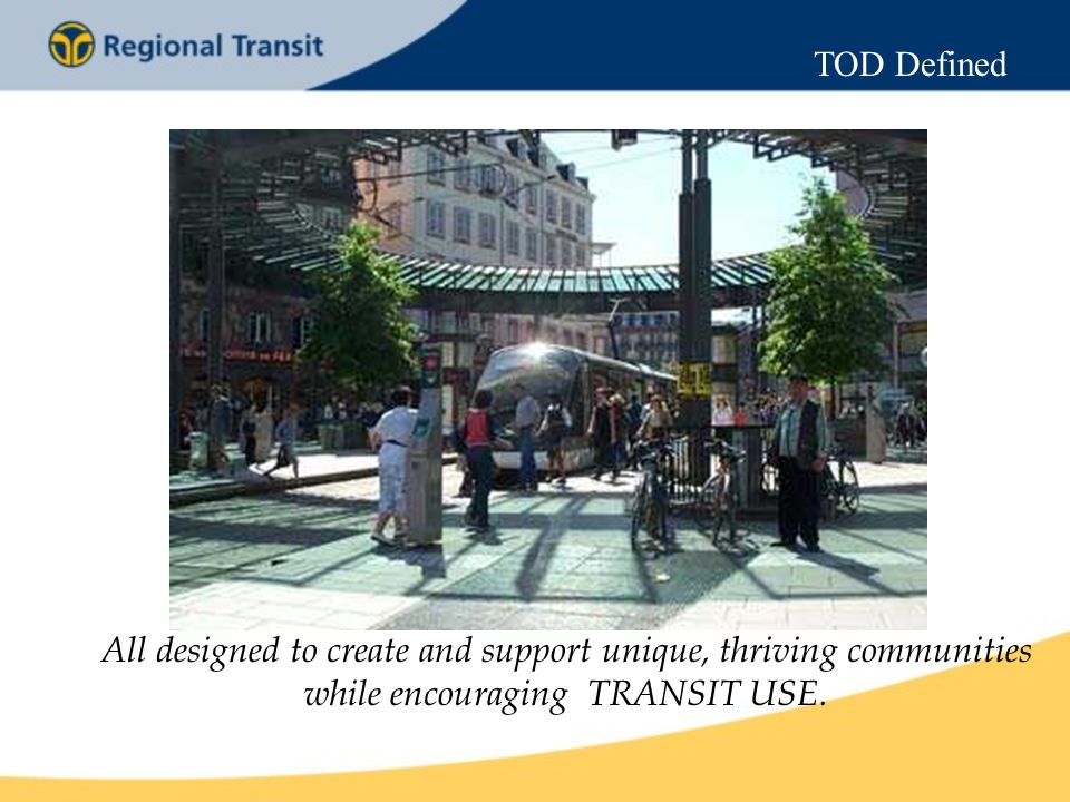 All designed to create and support unique, thriving communities while encouraging TRANSIT USE.