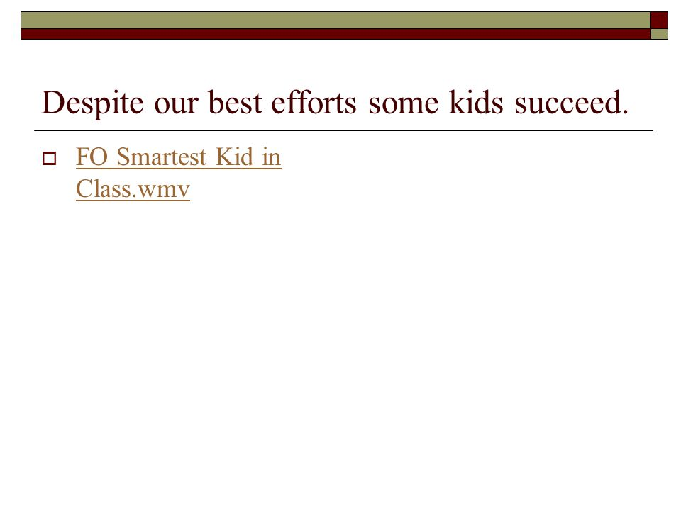 Despite our best efforts some kids succeed.