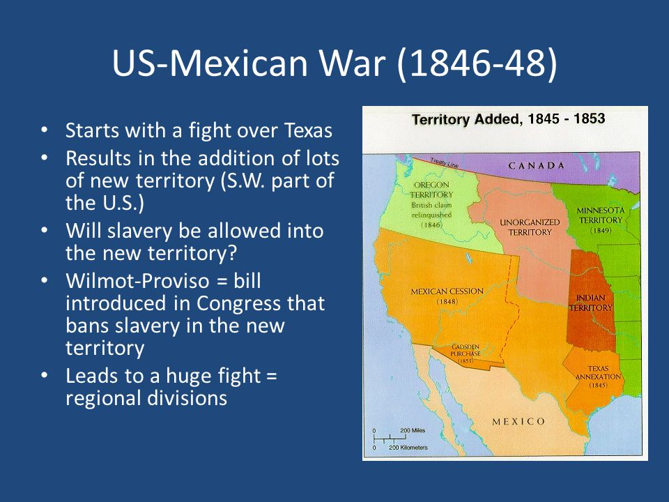 US-Mexican War ( ) Starts with a fight over Texas Results in the addition of lots of new territory (S.W.