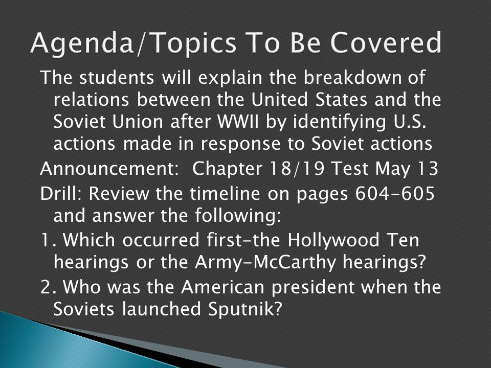 The students will explain the breakdown of relations between the United States and the Soviet Union after WWII by identifying U.S.