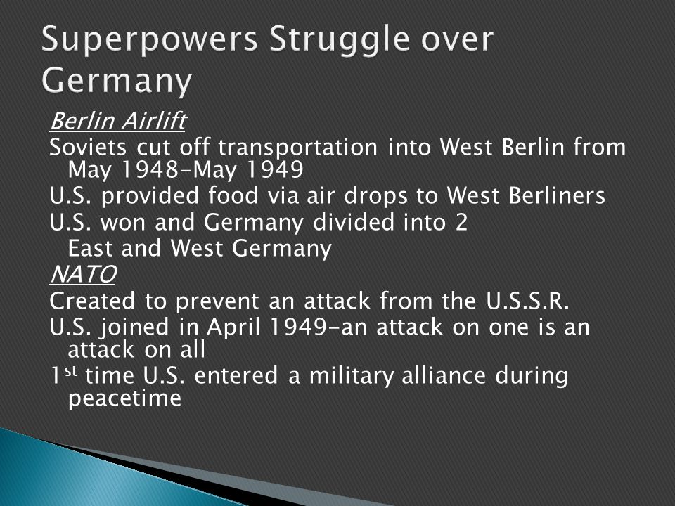 Berlin Airlift Soviets cut off transportation into West Berlin from May 1948-May 1949 U.S.