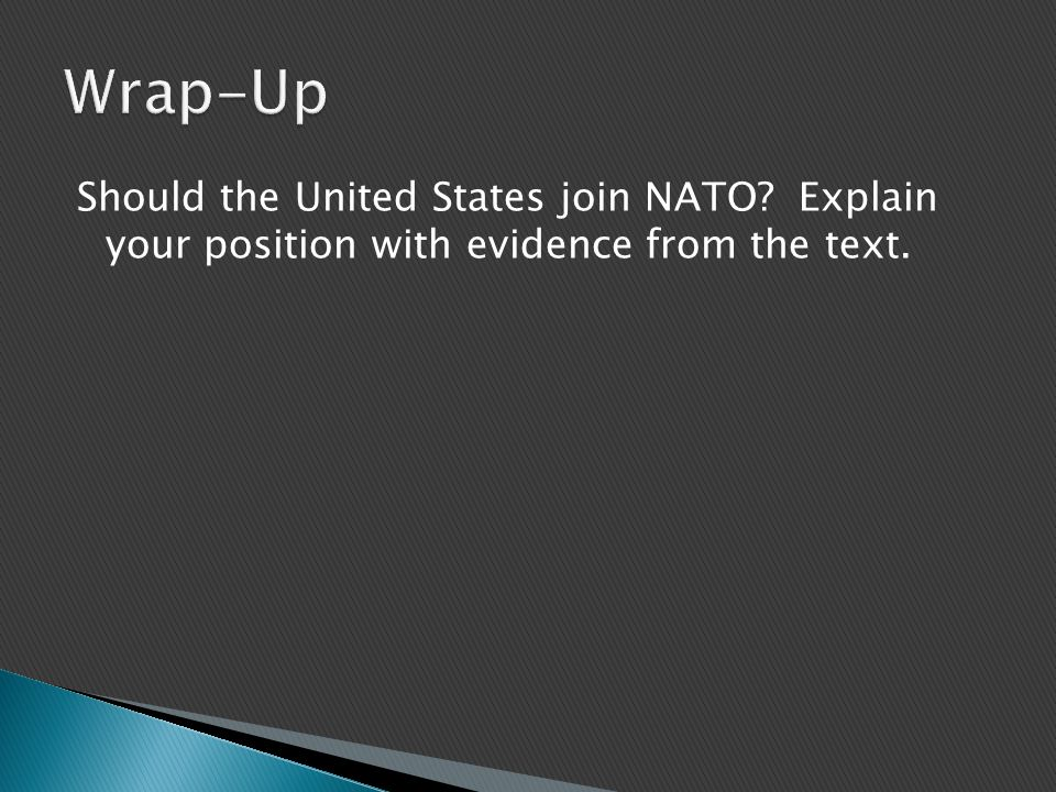 Should the United States join NATO Explain your position with evidence from the text.