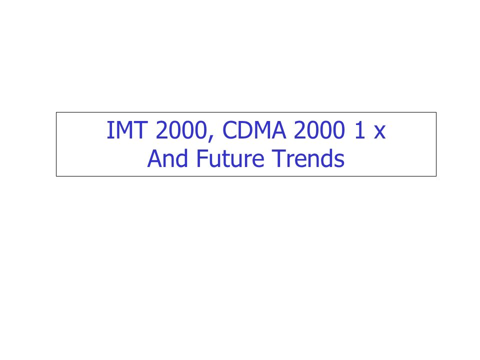 IMT 2000, CDMA x And Future Trends