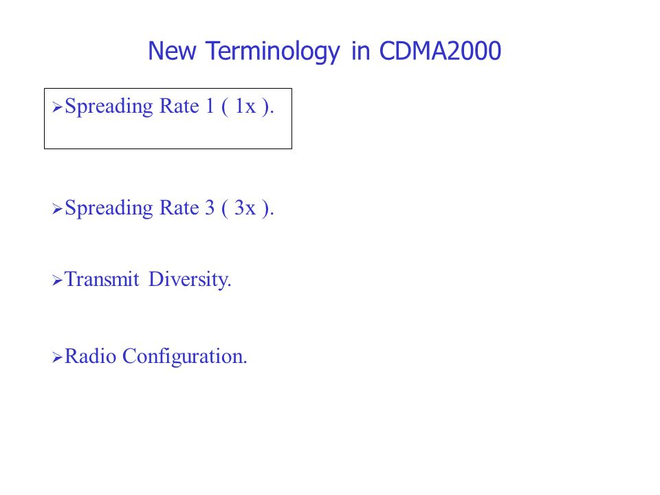  Spreading Rate 1 ( 1x ). New Terminology in CDMA2000  Transmit Diversity.