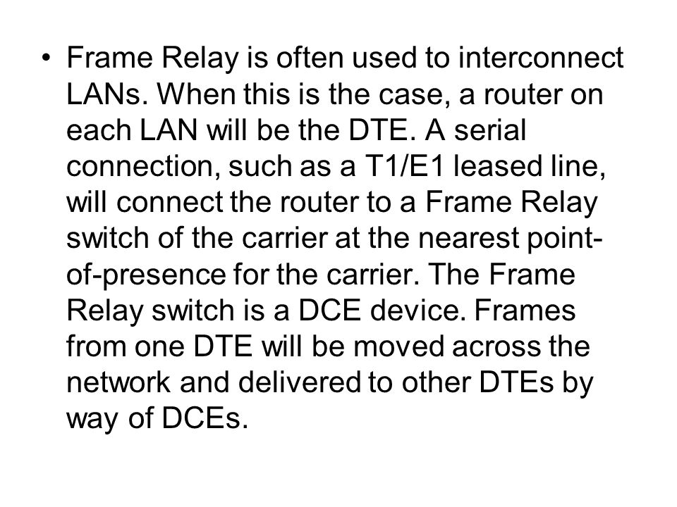 Frame Relay is often used to interconnect LANs.