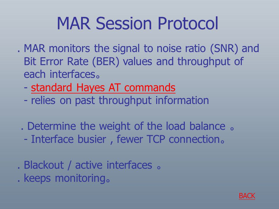 MAR monitors the signal to noise ratio (SNR) and Bit Error Rate (BER) values and throughput of each interfaces 。 - standard Hayes AT commands - relies on past throughput information.