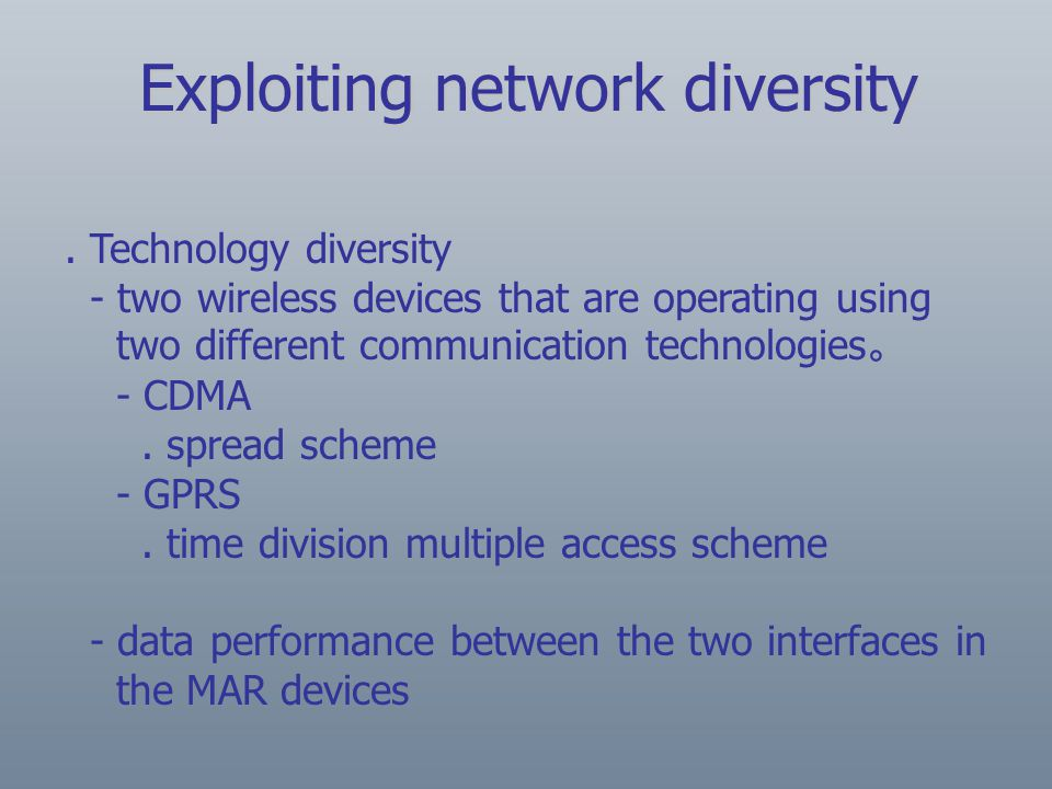 Technology diversity - two wireless devices that are operating using two different communication technologies 。 - CDMA.