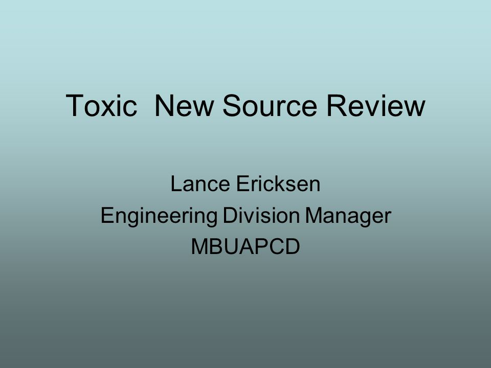 Toxic New Source Review Lance Ericksen Engineering Division Manager MBUAPCD