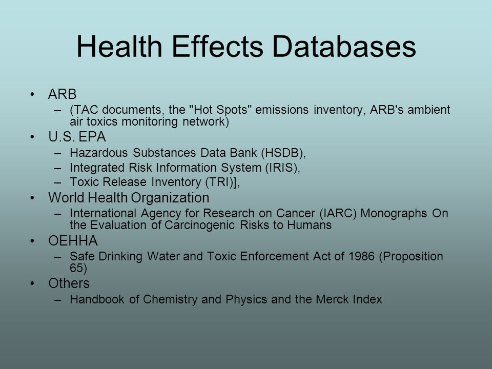 Health Effects Databases ARB –(TAC documents, the Hot Spots emissions inventory, ARB s ambient air toxics monitoring network) U.S.