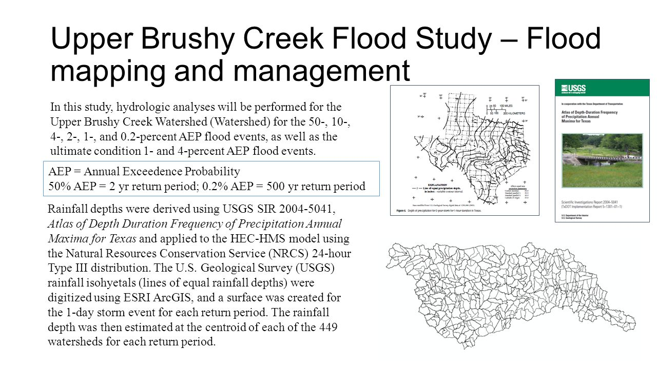 Upper Brushy Creek Flood Study – Flood mapping and management Rainfall depths were derived using USGS SIR , Atlas of Depth Duration Frequency of Precipitation Annual Maxima for Texas and applied to the HEC-HMS model using the Natural Resources Conservation Service (NRCS) 24-hour Type III distribution.
