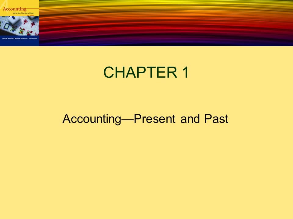 CHAPTER 1 Accounting—Present and Past