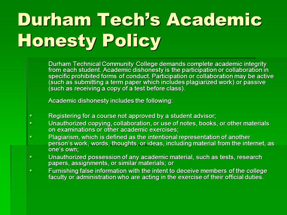 Durham Tech's Academic Honesty Policy Durham Technical Community College demands complete academic integrity from each student.