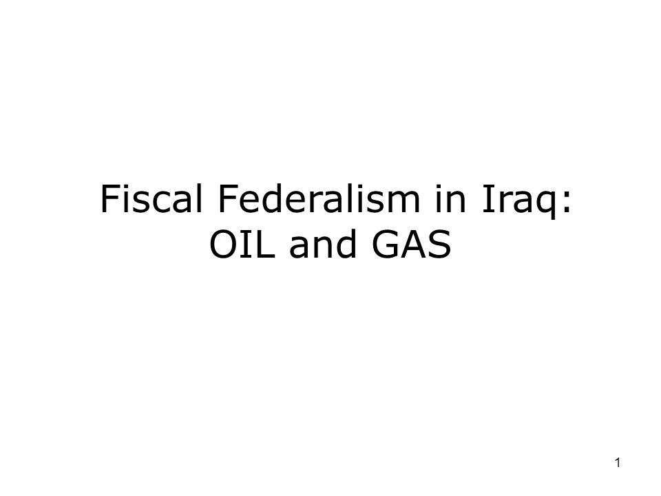 1 Fiscal Federalism in Iraq: OIL and GAS
