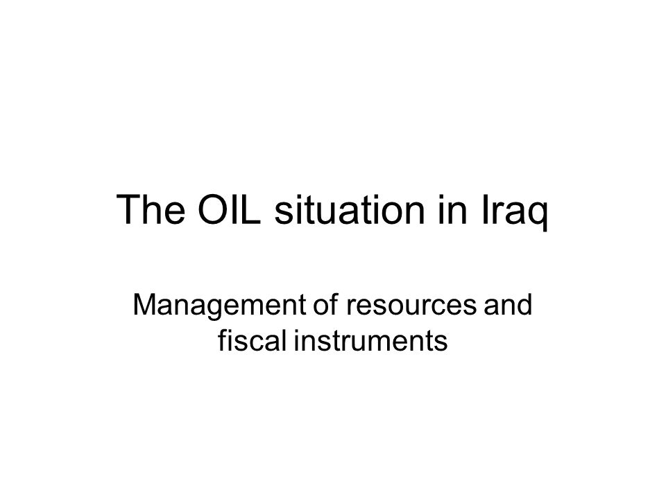 The OIL situation in Iraq Management of resources and fiscal instruments