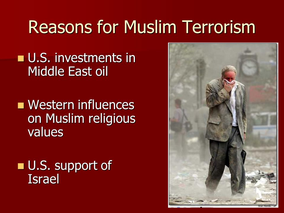 Reasons for Muslim Terrorism U.S. investments in Middle East oil U.S.