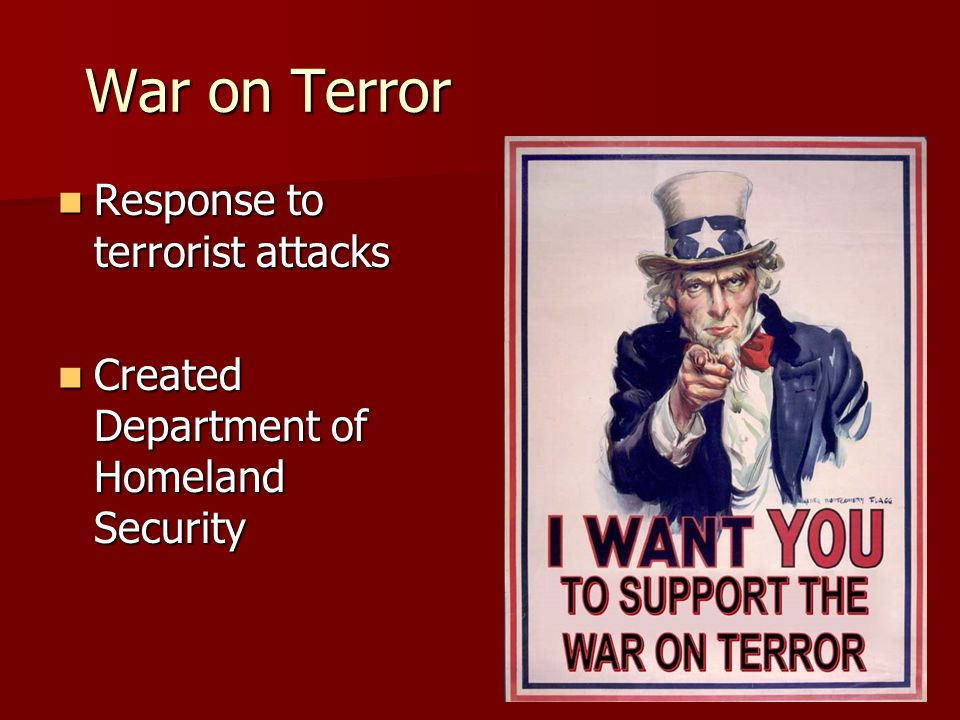 War on Terror Response to terrorist attacks Response to terrorist attacks Created Department of Homeland Security Created Department of Homeland Security