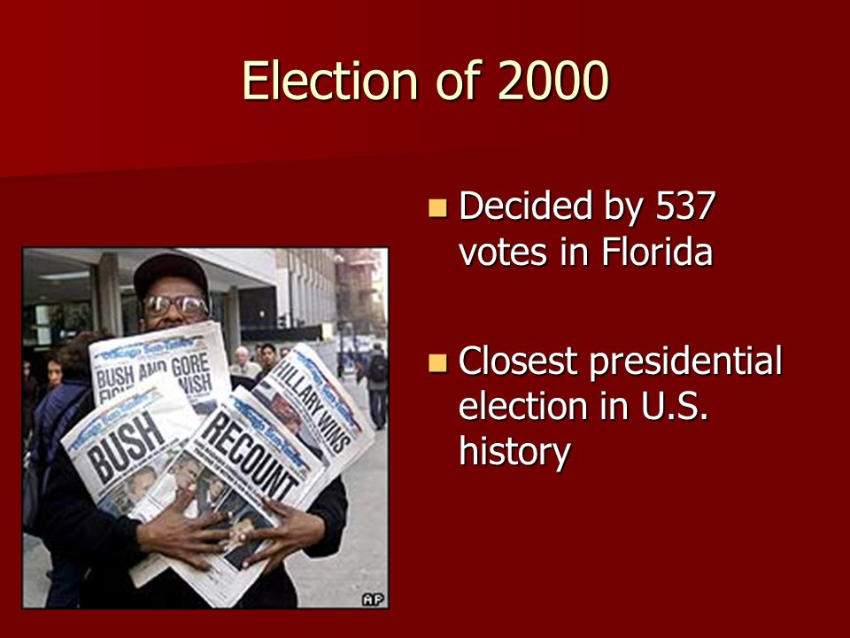 Election of 2000 Decided by 537 votes in Florida Decided by 537 votes in Florida Closest presidential election in U.S.