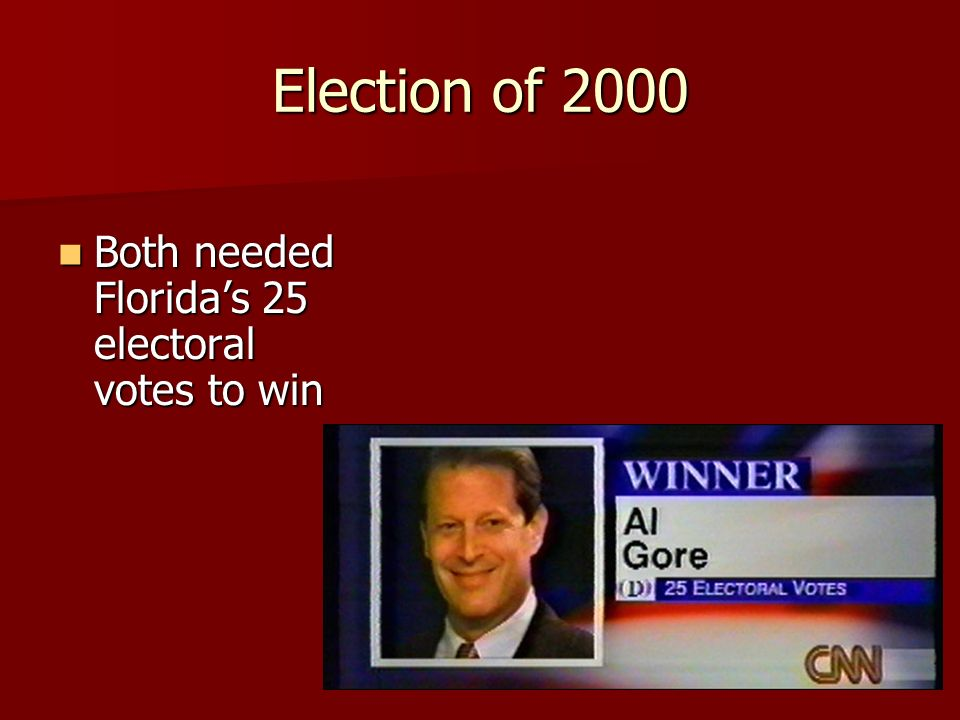 Election of 2000 Both needed Florida's 25 electoral votes to win Both needed Florida's 25 electoral votes to win