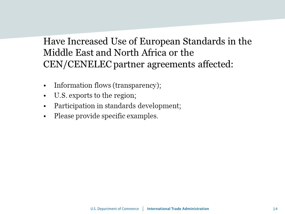 14 Have Increased Use of European Standards in the Middle East and North Africa or the CEN/CENELEC partner agreements affected: Information flows (transparency); U.S.