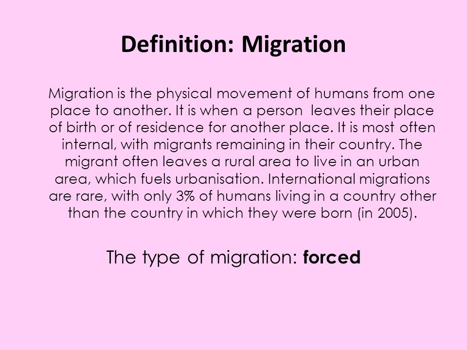 Definition: Migration Migration is the physical movement of humans from one place to another.