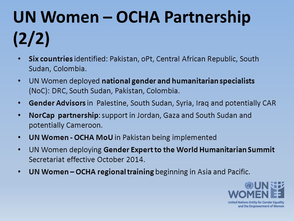 UN Women – OCHA Partnership (2/2) Six countries identified: Pakistan, oPt, Central African Republic, South Sudan, Colombia.