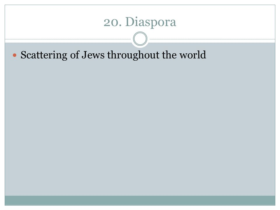 20. Diaspora Scattering of Jews throughout the world