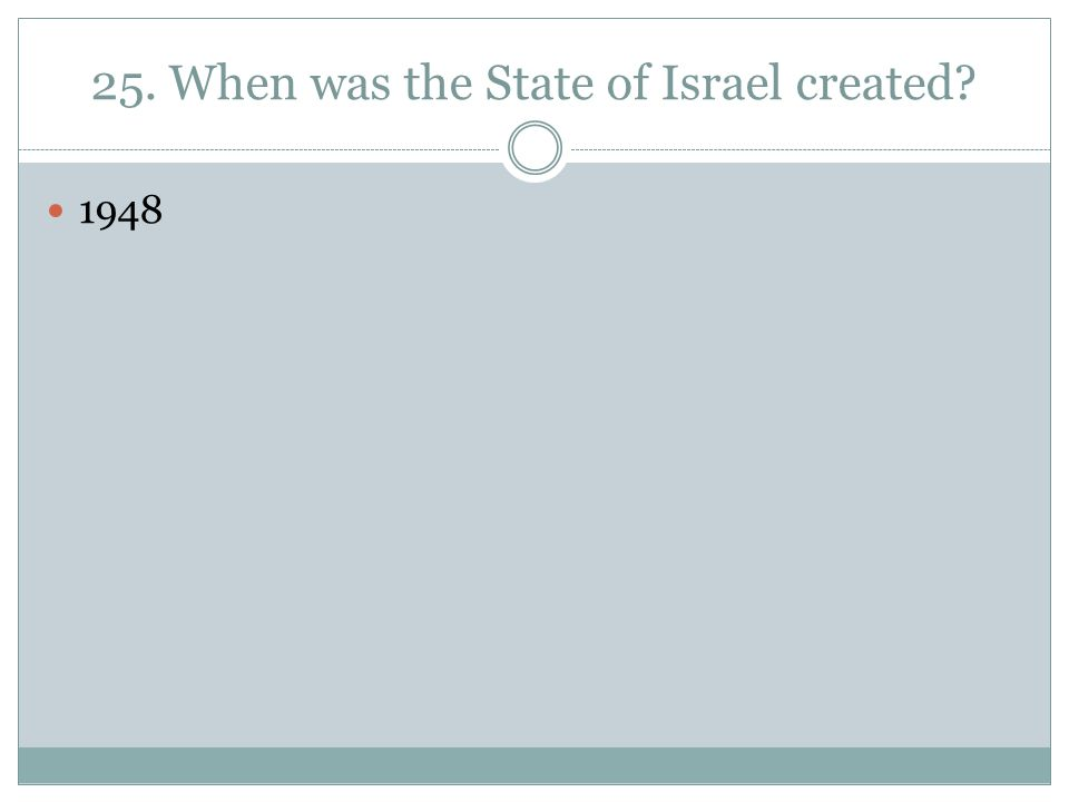 25. When was the State of Israel created 1948