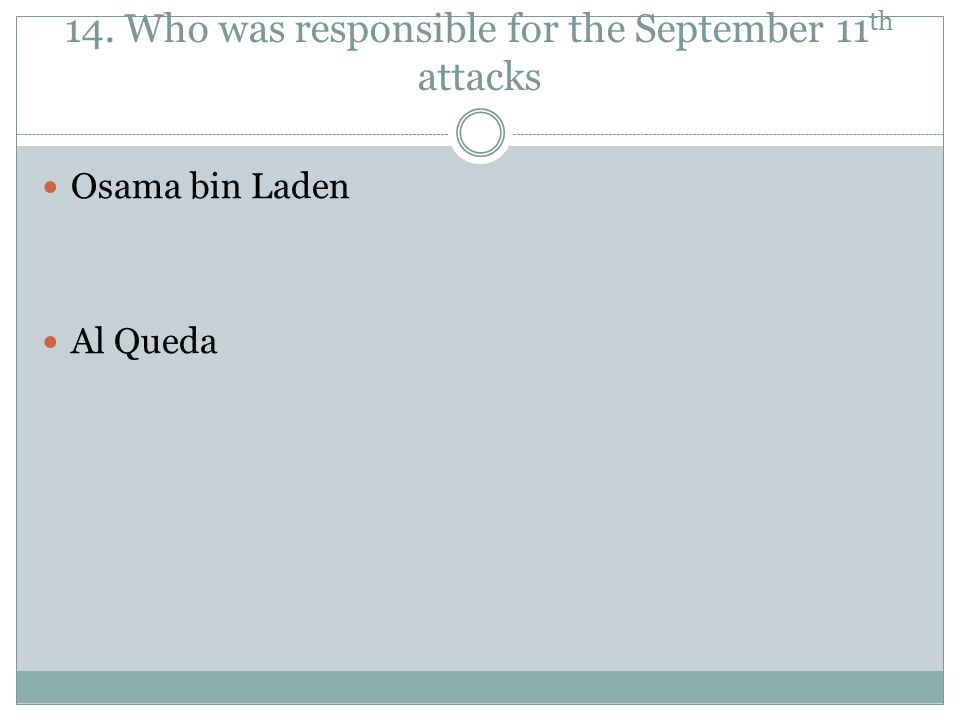 14. Who was responsible for the September 11 th attacks Osama bin Laden Al Queda