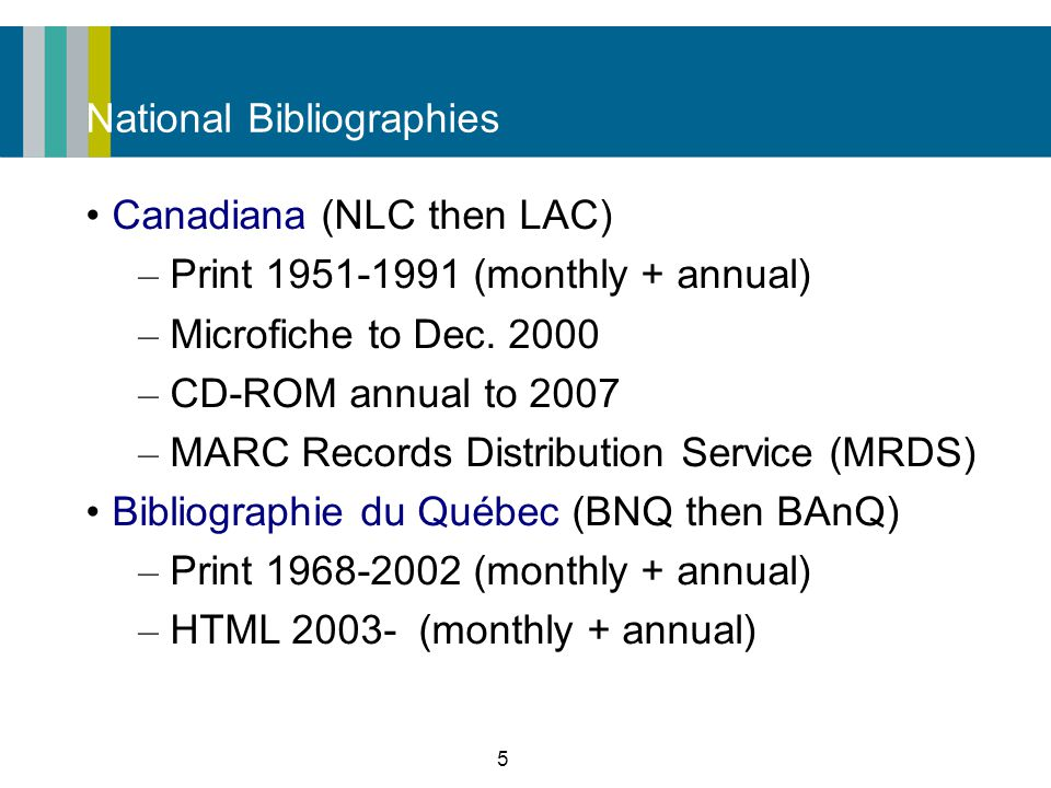 5 National Bibliographies Canadiana (NLC then LAC) – Print (monthly + annual) – Microfiche to Dec.