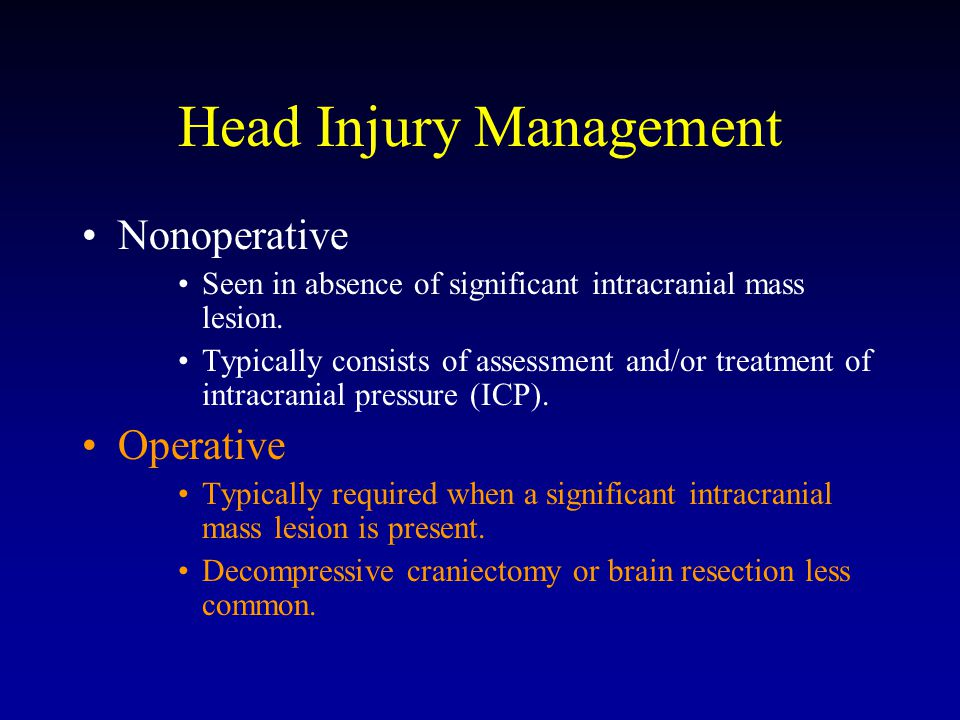 Head Injury Management Nonoperative Seen in absence of significant intracranial mass lesion.