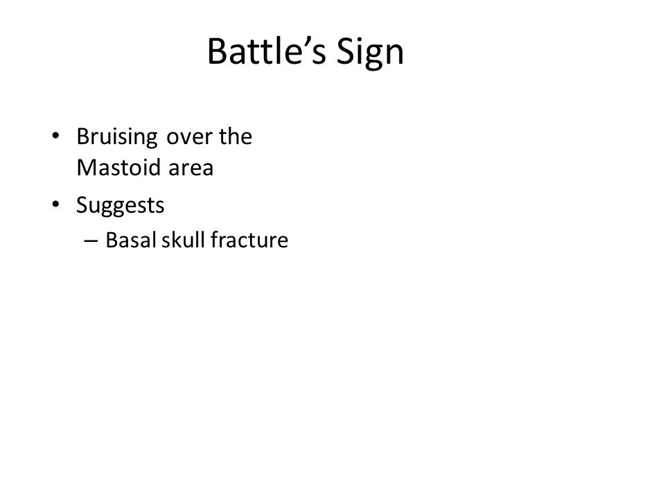 Battle's Sign Bruising over the Mastoid area Suggests – Basal skull fracture