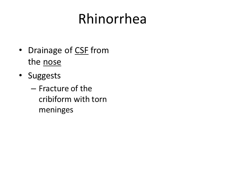 Rhinorrhea Drainage of CSF from the nose Suggests – Fracture of the cribiform with torn meninges