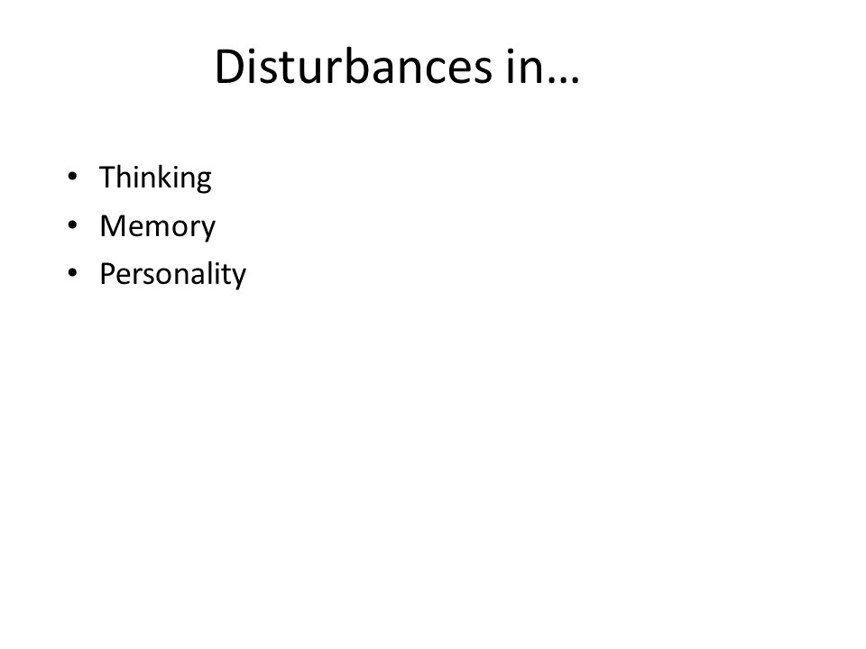 Disturbances in… Thinking Memory Personality