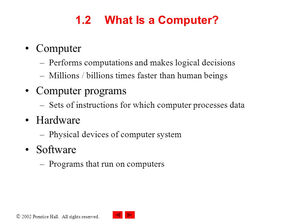  2002 Prentice Hall. All rights reserved. 1.2 What Is a Computer.